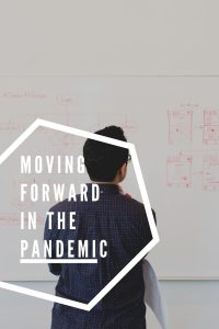 Moving Forward in the Pandemic